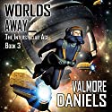 Worlds Away: The Interstellar Age, Book 3 (       UNABRIDGED) by Valmore Daniels Narrated by Dave Wright