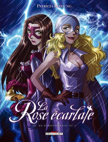 La Rose Ecarlate T09 : Me pardonneras-tu ?
