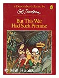 But This War Had Such Promise (His A Doonesbury book) (0030075211) by Trudeau, G. B.
