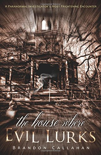 The House Where Evil Lurks: A Paranormal Investigator's Most Frightening Encounter