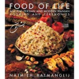Food of Life: Ancient Persian and Modern Iranian Cooking and Ceremonies ~ Najmieh Batmanglij