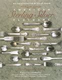 American Sterling Silver Flatware 1830s-1990s: An Identification and Value Guide
