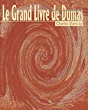 img - for Le Grand Livre de Dumas (Belles Lettres) (French Edition) book / textbook / text book