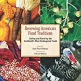 Renewing America's Food Traditions: Saving and Savoring the Continent's Most Endangered Foods ~ Gary Paul Nabhan