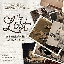 The Lost: A Search for Six of Six Million | Livre audio Auteur(s) : Daniel Mendelsohn Narrateur(s) : Bronson Pinchot