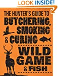 The Hunter's Guide to Butchering, Smo...