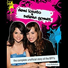 Demi Lovato & Selena Gomez: The Complete Unofficial Story of the BFFs Audiobook by Lucy Rutherford Narrated by Cassandra Morris