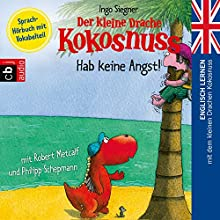 Der kleine Drache Kokosnuss - Hab keine Angst: Englisch lernen mit dem kleinen Drachen Kokosnuss - Sprach-Hörbuch mit Vokabelteil Audiobook by Ingo Siegner Narrated by Philipp Schepmann, Robert Metcalf