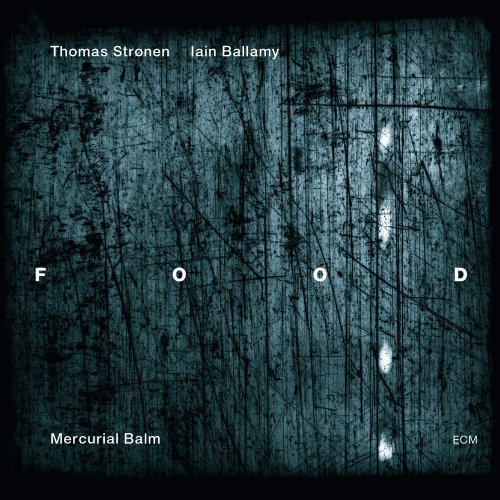 Mercurial Balm by Food, Thomas Stronen, Iain Ballamy, Christian Fennesz and Eivind Aarset