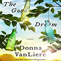 The Good Dream (       UNABRIDGED) by Donna VanLiere Narrated by Donna VanLiere
