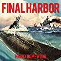 Final Harbor: Silent War Series, Book 1 Hörbuch von Harry Homewood Gesprochen von: Corey M. Snow