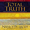 Total Truth: Liberating Christianity from Its Cultural Captivity (       UNABRIDGED) by Nancy Pearcey Narrated by Kate Reading