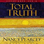 Total Truth: Liberating Christianity from Its Cultural Captivity | Nancy Pearcey