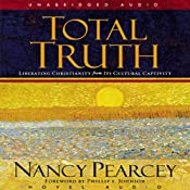 Total Truth: Liberating Christianity from Its Cultural Captivity | [Nancy Pearcey]