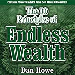 The 10 Principles of Endless Wealth: How to Generate More Money Than You Can Spend in a Llifetime | Dan Howe