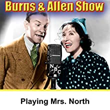 Playing Mrs. North: Burns & Allen Radio/TV Program by George Burns, Gracie Allen Narrated by George Burns, Gracie Allen