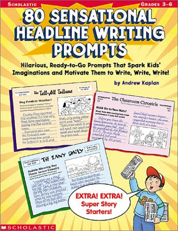 80 Sensational Headline Writing Prompts: Grades 3-6