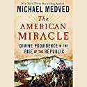 The American Miracle: Divine Providence in the Rise of the Republic Audiobook by Michael Medved Narrated by Michael Medved