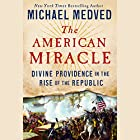 The American Miracle: Divine Providence in the Rise of the Republic Hörbuch von Michael Medved Gesprochen von: Michael Medved