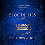 Bloodlines: A Crown of Blood and Honour, Book 2 | T. K. Roxborogh