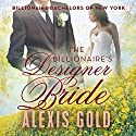 The Billionaire's Designer Bride (       UNABRIDGED) by Alexis Gold Narrated by Anna Starr