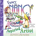 Fancy Nancy: Aspiring Artist (       UNABRIDGED) by Jane O'Connor, Robin Preiss Glasser Narrated by Chloe Hennessee
