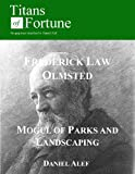 Frederick Law Olmsted: Mogul of Parks and Landscaping (Titans of Fortune) (English Edition)