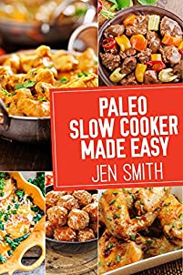 Paleo Slow Cooker Made Easy: 75 Delicious Healthy Recipes To Help You Lose Weight by Jen Smith ebook deal