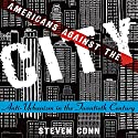 Americans Against the City: Anti-Urbanism in the Twentieth Century (       UNABRIDGED) by Steven Conn Narrated by Kevin Stillwell