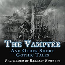 The Vampyre and Other Short Gothic Tales (       UNABRIDGED) by John Polidori, Arthur Conan Doyle, M. R. James, Ambrose Bierce, Rudyard Kipling, W. F. Harvey, Barry Pain Narrated by Barnaby Edwards