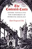 The Contested Castle: Gothic  Novels and the Subversion of Domestic Ideology (0252060482) by Ellis, Kate