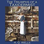 The Triumph of the Taxidermist | H. G. Wells