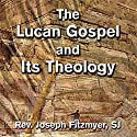 The Lucan Gospel and Its Theology Speech by Joseph Fitzmyer Narrated by Joseph Fitzmyer