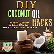 DIY Coconut Oil Hacks: The Fastest, Easiest, And Most Effective DIY Coconut Oil Hacks Guide (       UNABRIDGED) by The DIY Reader Narrated by Trevor Clinger