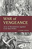 img - for War of Vengeance: Acts of Retaliation Against Civil War POWs book / textbook / text book