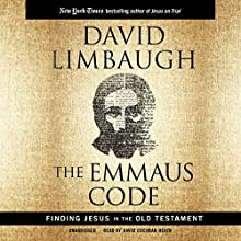The Emmaus Code: How Jesus Reveals Himself Through the Scriptures (       UNABRIDGED) by David Limbaugh Narrated by David Cochran Heath