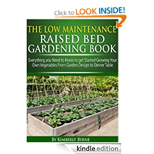 The Low-Maintenance Raised Bed Gardening Book - Everything you need to know to get Started Growing Your Own Vegetables from Garden Design to Dinner Table