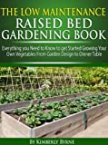 img - for The Low-Maintenance Raised Bed Gardening Book - Everything you need to know to get Started Growing Your Own Vegetables from Garden Design to Dinner Table book / textbook / text book