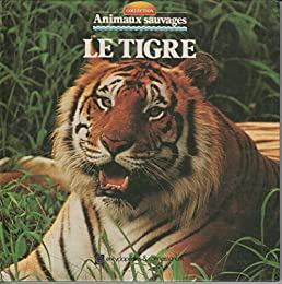 Animaux sauvages : Le Tigre
