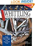 Whittling Twigs & Branches - 2nd Edition: Unique Birds, Flowers, Trees and More from Easy-to-Find Wood