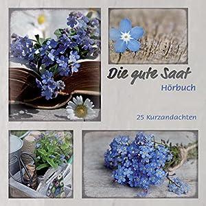 Die gute Saat: 25 Kurzandachten Hörbuch