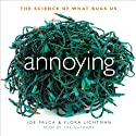 Annoying: The Science of What Bugs Us (       UNABRIDGED) by Joe Palca, Flora Lichtman Narrated by Joe Palca, Flora Lichtman