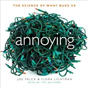 Annoying: The Science of What Bugs Us | [Joe Palca, Flora Lichtman]