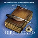 Martin Luther's Here I Stand Audiobook by Max McLean Narrated by Max McLean