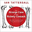 The Strange Case of the Rickety Cossack: And Other Cautionary Tales from Human Evolution Audiobook by Ian Tattersall Narrated by Tom Perkins