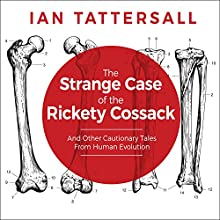 The Strange Case of the Rickety Cossack: And Other Cautionary Tales from Human Evolution (       UNABRIDGED) by Ian Tattersall Narrated by Tom Perkins