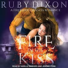 Fire in His Kiss: Fireblood Dragon, Book 2 Audiobook by Ruby Dixon Narrated by Noelle Bridges, Jeremy York