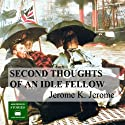 The Second Thoughts of an Idle Fellow Audiobook by Jerome K. Jerome Narrated by Peter Joyce