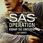 Kidnap the Emperor!: SAS Operation | Jay Garnet