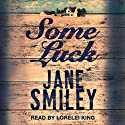 Some Luck: Last Hundred Years Trilogy, Book 1 Audiobook by Jane Smiley Narrated by Lorelei King